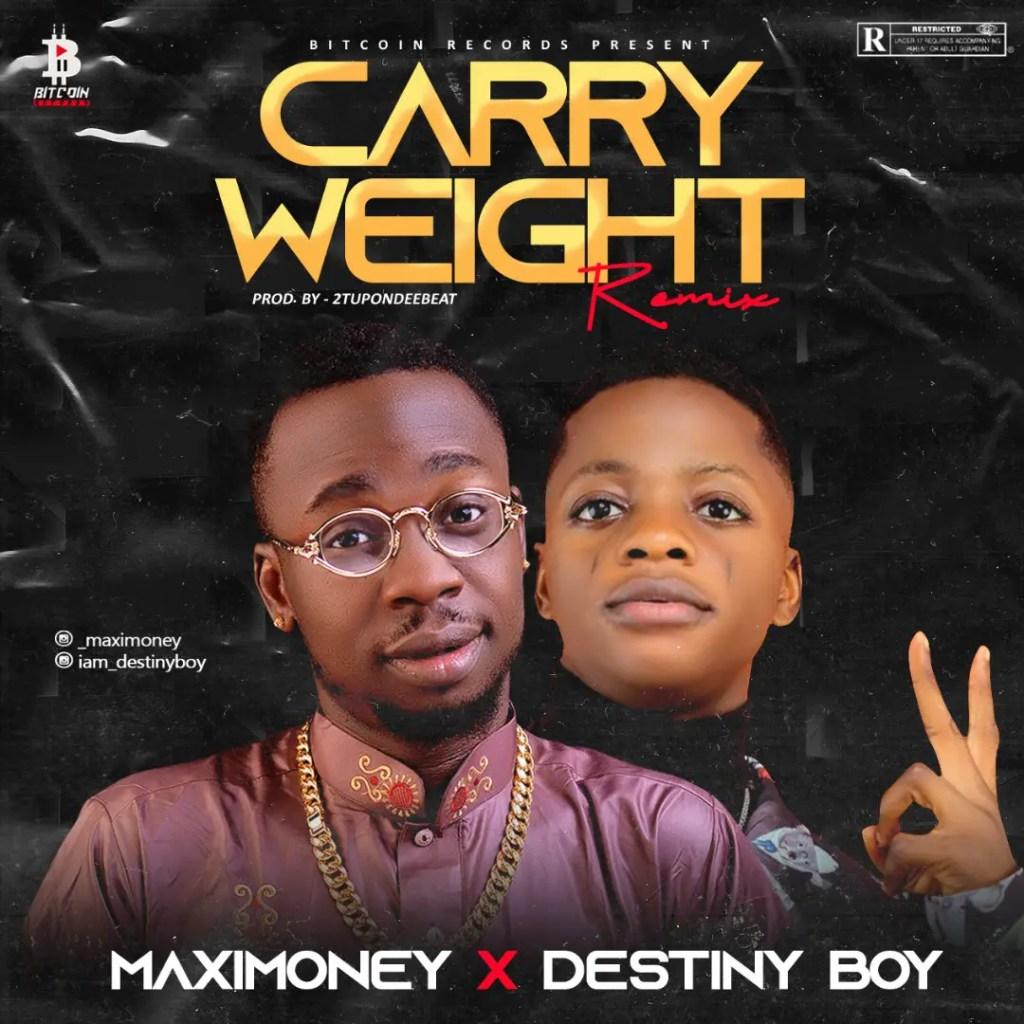 MaxiMoney Ft Destiny Boy - Carry Weight Remix (Prod. 2Tboyz)