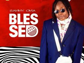 Sammy Oma – Blessed [Audio and Video]