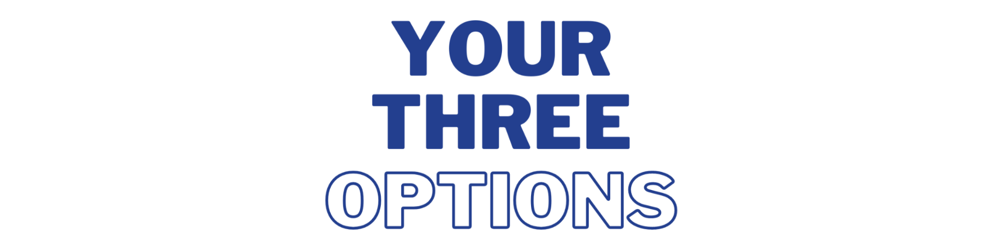 Your Three Options Title