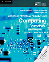 Cambridge International AS and A level Computing (Coursebook) by Chris Leadbetter, Roger Blackford and Tony Piper