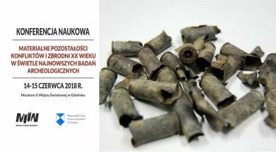 """Konferencja naukowa """"Materialne pozostałości konfliktów i zbrodni XX wieku w świetle najnowszych badań archeologicznych"""""""