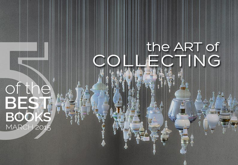 the ART of COLLECTING – Best Books March 2015