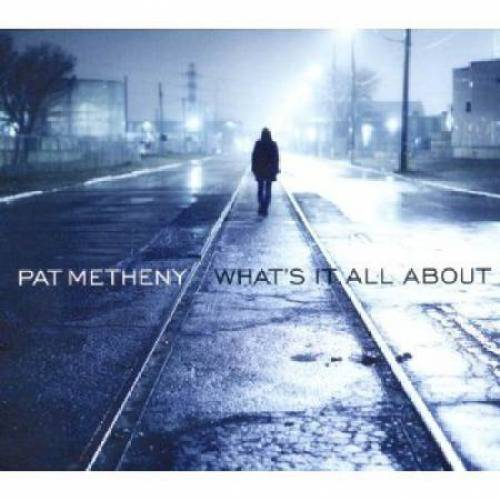Music Diary Review: Pat Metheny – What's It All About (2011)