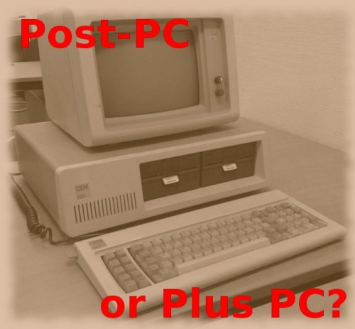 Is it really the Post-PC Era, or Is the Plus-PC Era Simply Continuing?
