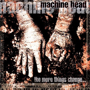 Machine_Head_-_The_More_Things_Change…