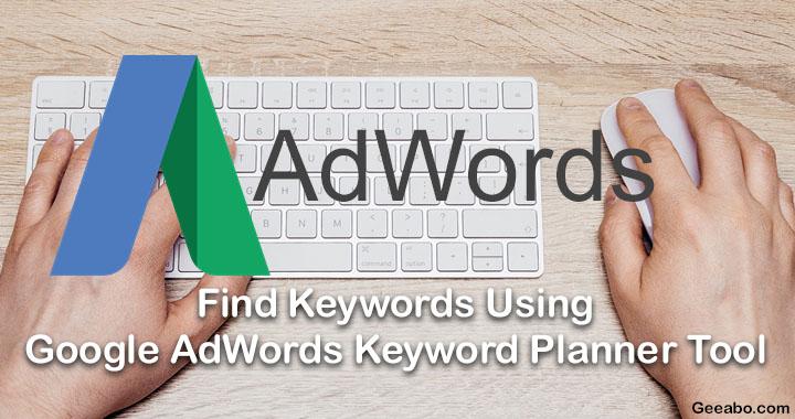 Find Keywords Using Google AdWords Keyword Planner Tool