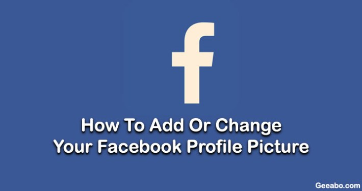 Add Or Change Your Facebook Profile Picture