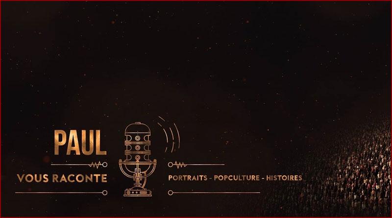 La chaîne de P.A.U.L : Paul vous raconte [Anecdotes, pop-culture]