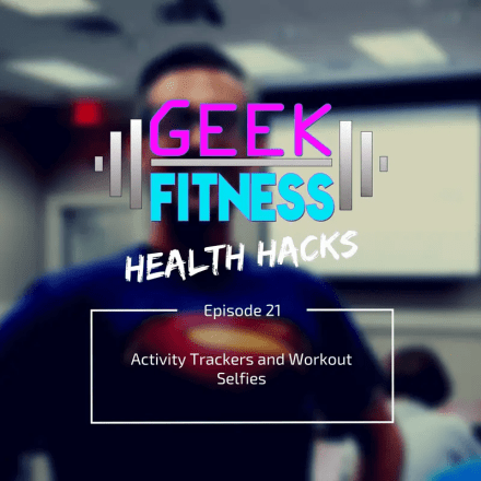Activity Trackers and Workout Selfies (Health Hacks 021)