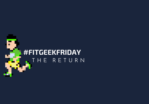 #FitGeekFriday: The Return