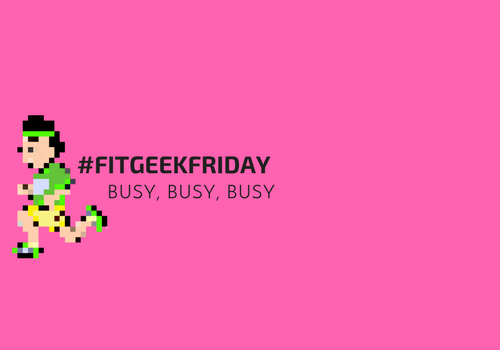 This #FitGeekFriday is busy busy busy