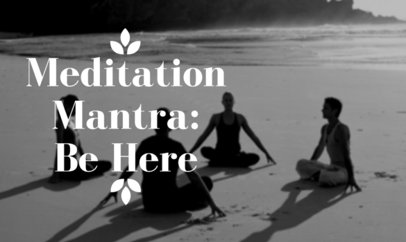 Meditation Mantra: Be Here