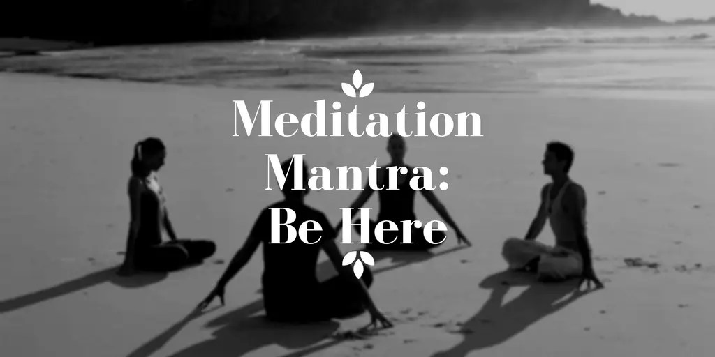 Meditation Mantra-Be Here Wide