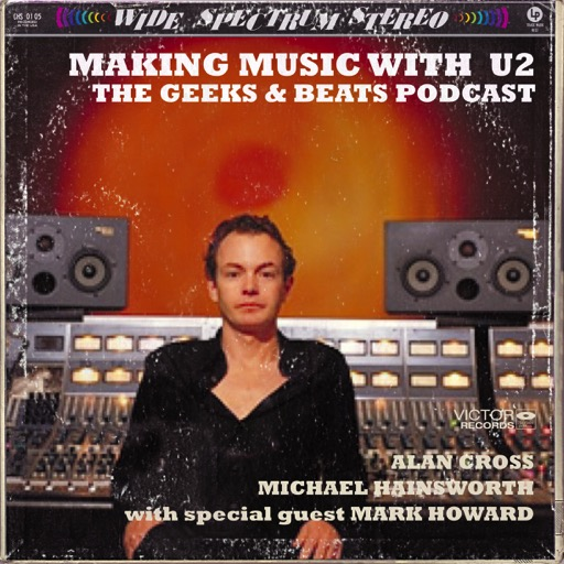 Making Music with U2 - The Geeks and Beats Podcast with Alan
