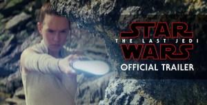 STAR WARS: The LAST JEDI Has a New Trailer! [Video]