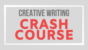 Creative Writing Crash Course