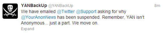 We have emailed Twitter Support asking why @YourAnonNews has been suspended.  Remember, YAN isn't anonymous.  Just a part.