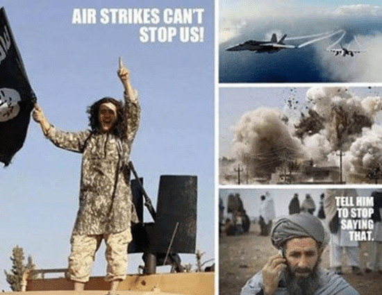 Airstrikes can't stop us! Tell him to stop saying that.