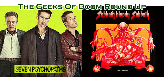 The Geeks Of Doom Round Up 19: Seven Psychopaths and Black Sabbath