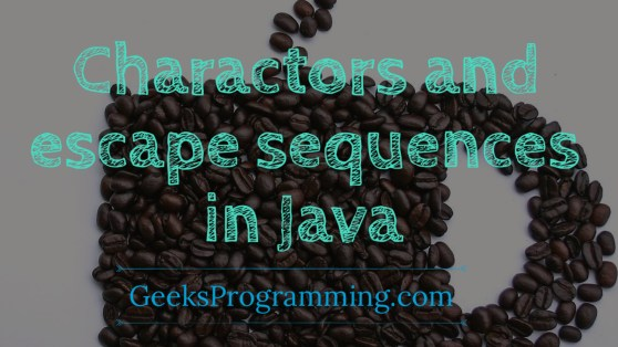 Charactors and escape sequences in java