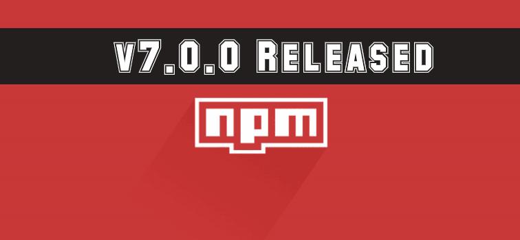 New Release Announcement of NPM CLI v7.0.0