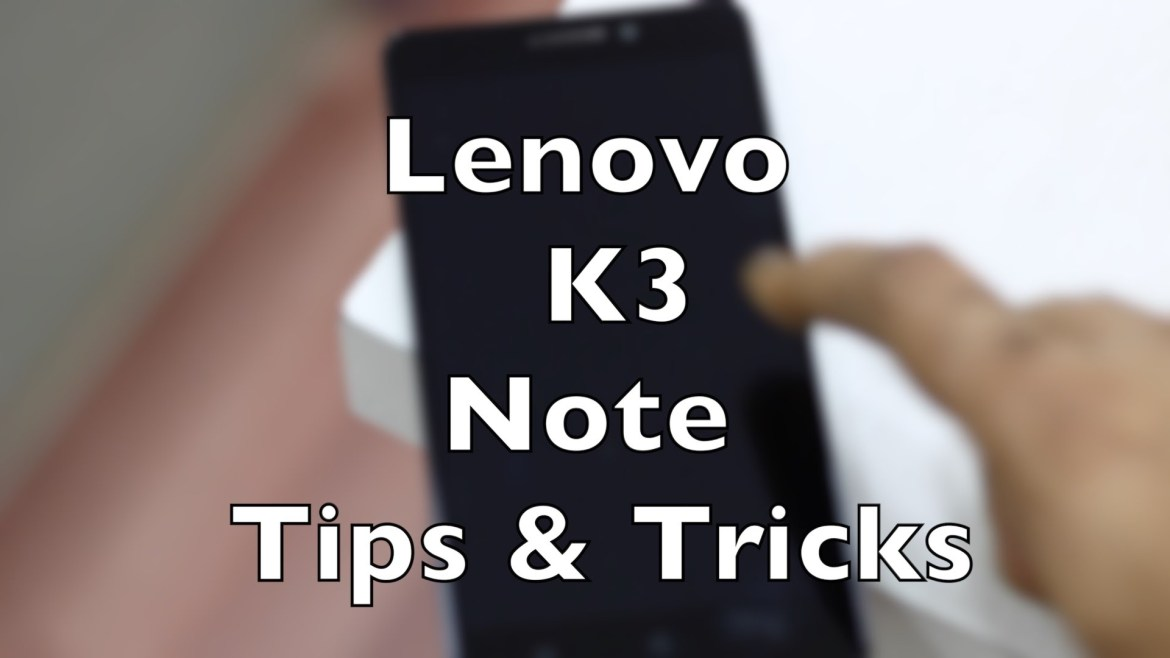 Lenovo K3 Note 5 Tips And Tricks You Must Know - Geek Tech Info