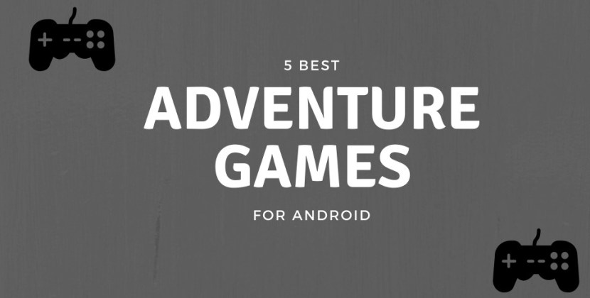 5 Best Adventure Games For Android
