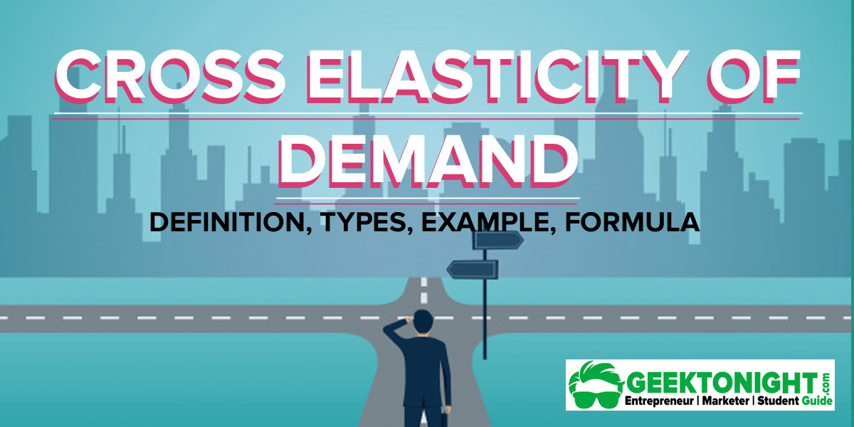 Cross Elasticity of Demand | Definition, Types, Example, Formula