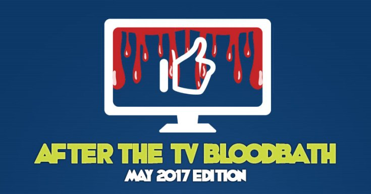 After The TV Bloodbath: The Winners, Losers, & New TV Shows - May 2017 Edition