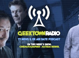 Geektown Radio 123: Cinematographer Mathias Herndl, UK TV News & UK TV Air Date Info!