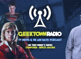 Geektown Radio 122: Composer Bryce Jacobs, UK TV News & UK TV Air Date Info!