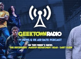 Geektown Radio 128: 'The Defenders' Makeup Department Head Sarit Klein, UK TV News & UK TV Air Date Info!