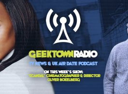 Geektown Radio 137: 'Scandal' Cinematographer & Director Oliver Bokelberg, UK TV News & UK TV Air Dates!