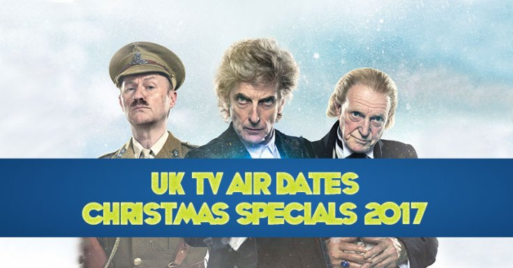 List Of UK Air Dates For TV Christmas Specials 2017