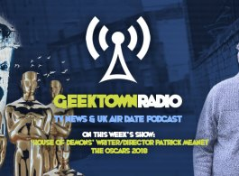 Geektown Radio 149: The Oscars, Writer/Director Patrick Meaney, UK TV News & UK TV Air Dates!