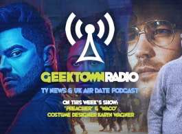 Geektown Radio 165: 'Preacher' & 'Waco' Costume Designer Karyn Wagner, UK TV News & Air Dates!