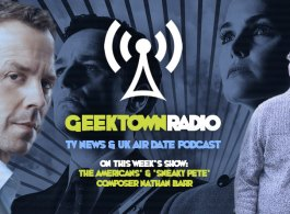 Geektown Radio 168: 'The Americans' & 'Sneaky Pete' Composer Nathan Barr, UK TV News & Air Dates!