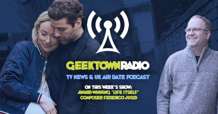 Geektown Radio 174: Award-Winning 'Life Itself' Composer Federico Jusid, UK TV News & Air Dates!