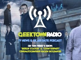 Geektown Radio 173: 'Berlin Station' & 'Counterpart' Cinematographer Hagen Bogdanski, UK TV News & Air Dates!