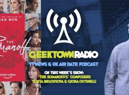 Geektown Radio 184: 'The Romanoffs' Composers Sonya Belousova & Giona Ostinelli, UK TV News & Air Dates!