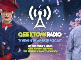 Geektown Radio 188: Mary Poppins Returns VFX Supervisor Matt Johnson, Film News, UK TV News & Air Dates!