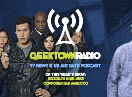 Geektown Radio 195: Brooklyn Nine-Nine Composer Dan Marocco, Film News, UK TV News & Air Dates!
