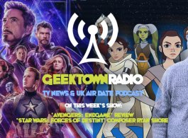 Geektown Radio 202: 'Avengers: Endgame', 'Star Wars: Forces of Destiny' Composer Ryan Shore, Film News, UK TV News & Air Dates!