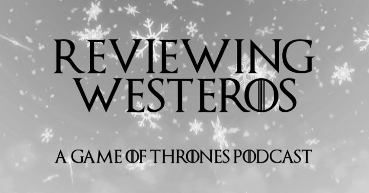 We're Back 'Reviewing Westeros' On The UK Game Of Thrones Podcast - Eps. 801 'Winterfell'