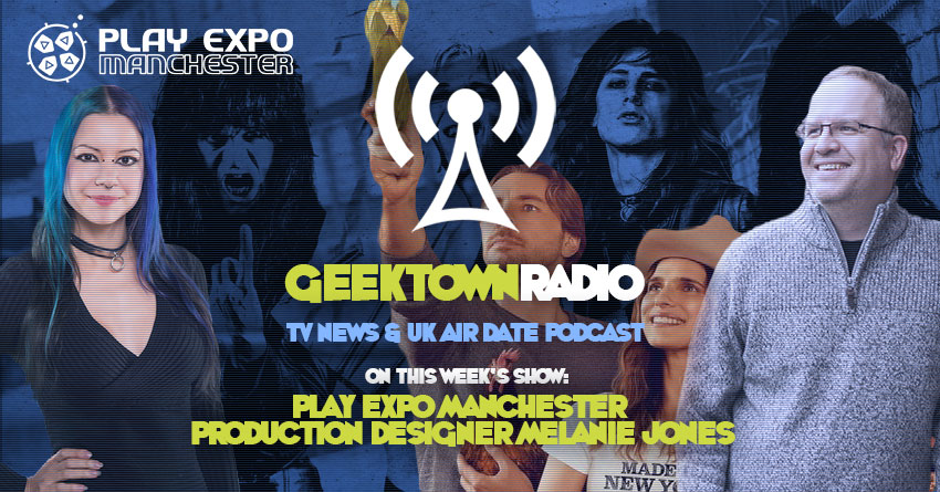 Geektown Radio 203: Play Expo Manchester, Production Designer Melanie Jones, Film News, UK TV News & Air Dates!