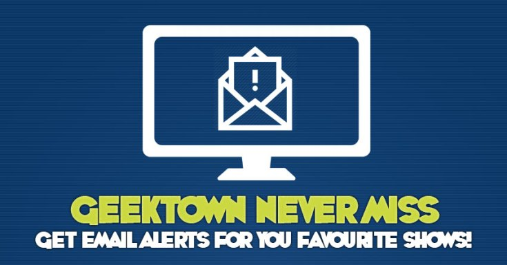 Geektown Never Miss - So You Never Miss Your Favourite TV Show!