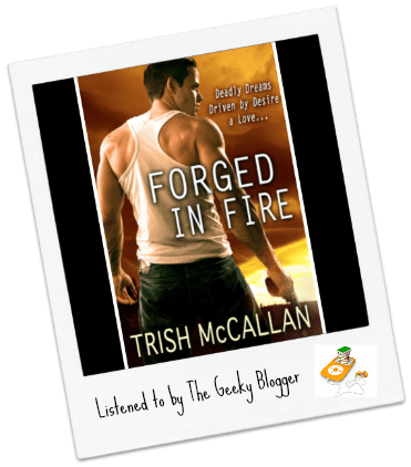 Audiobook Review: Forged in Fire by Trish McCallan/ Narrated By Angela Dawe