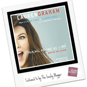 Audiobook Review: Talking as Fast as I Can by Lauren Graham #LoveAudiobooks