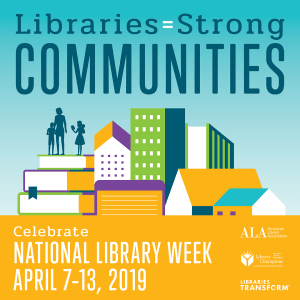 Happy National Library Week 2019 #LibrariesStrong #NationalLibraryWeek #LibrariesTransform