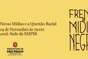 Frente de Mídias Negras de SP convida para o Seminário Novas Mídias e a Questão Racial